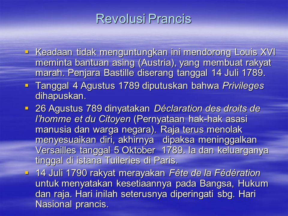 Revolusi Prancis  Keadaan tidak menguntungkan ini mendorong Louis XVI meminta bantuan asing (Austria), yang membuat rakyat marah. Penjara Bastille di