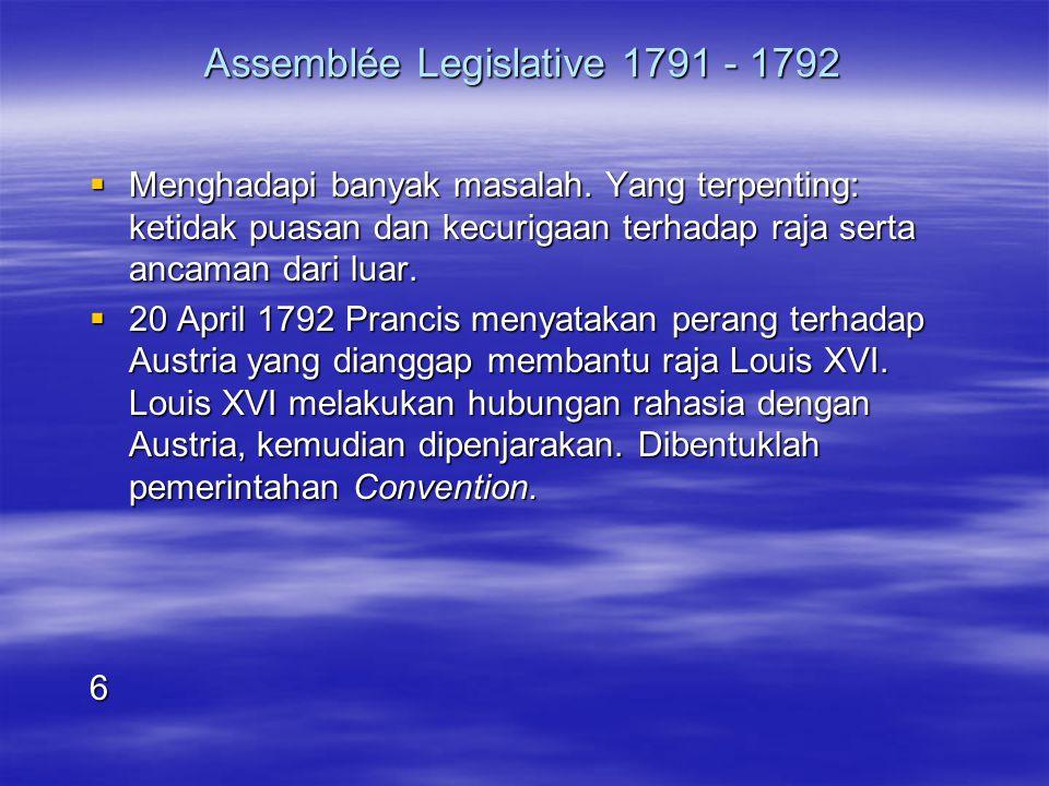 Assemblée Legislative 1791 - 1792  Menghadapi banyak masalah. Yang terpenting: ketidak puasan dan kecurigaan terhadap raja serta ancaman dari luar. 