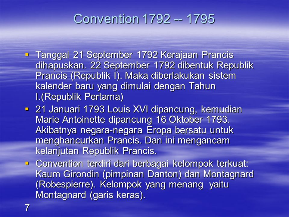 Convention 1792 -- 1795  Tanggal 21 September 1792 Kerajaan Prancis dihapuskan. 22 September 1792 dibentuk Republik Prancis (Republik I). Maka diberl