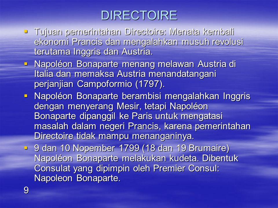 DIRECTOIRE  Tujuan pemerintahan Directoire: Menata kembali ekonomi Prancis dan mengalahkan musuh revolusi terutama Inggris dan Austria.  Napoléon Bo