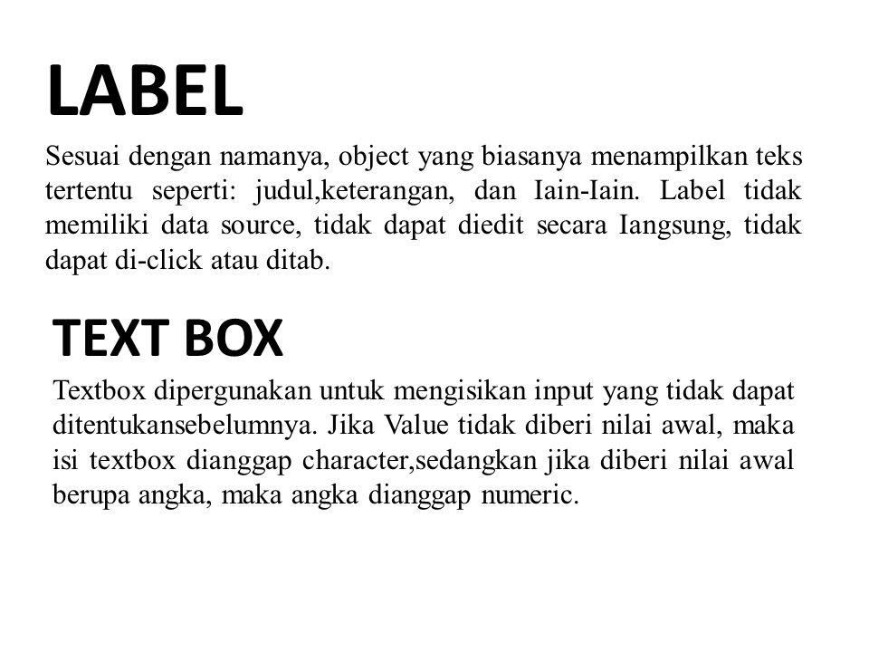 LABEL Sesuai dengan namanya, object yang biasanya menampilkan teks tertentu seperti: judul,keterangan, dan Iain-Iain.