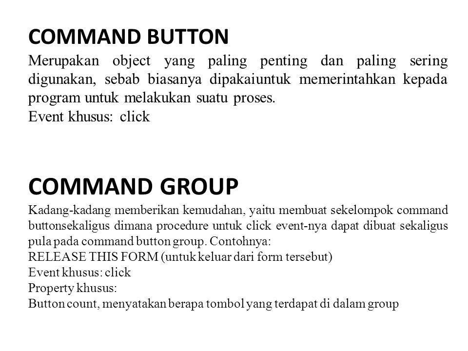 COMMAND BUTTON Merupakan object yang paling penting dan paling sering digunakan, sebab biasanya dipakaiuntuk memerintahkan kepada program untuk melakukan suatu proses.