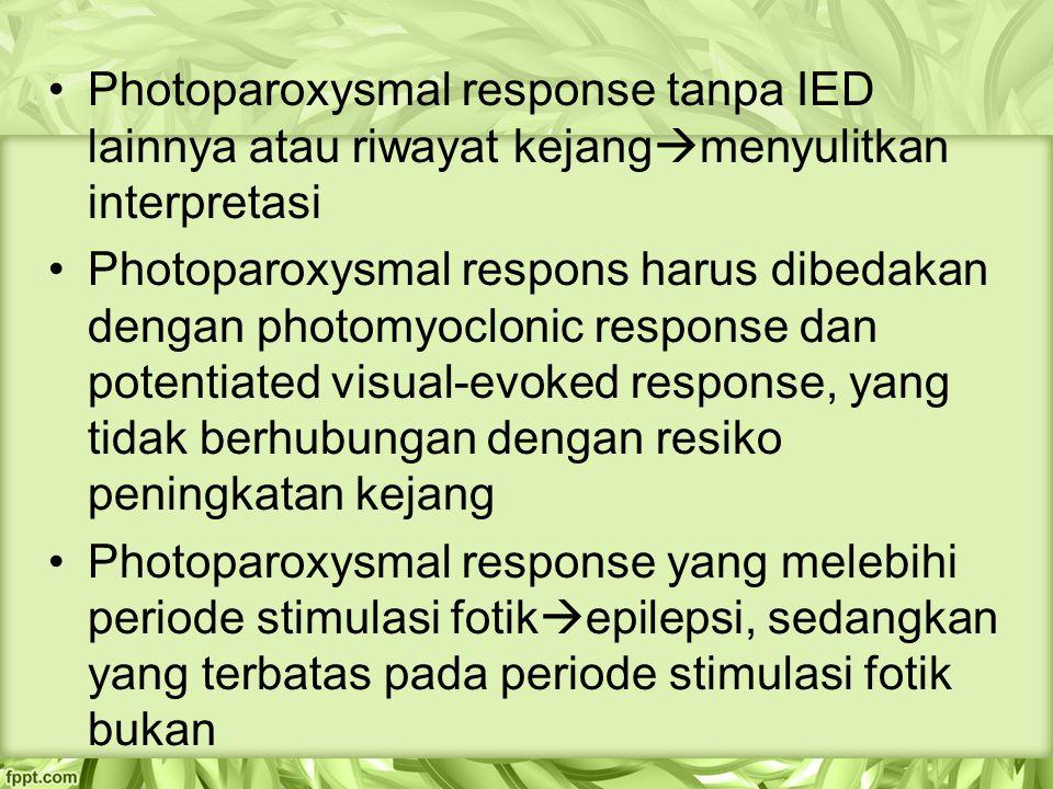 Photoparoxysmal response tanpa IED lainnya atau riwayat kejang  menyulitkan interpretasi Photoparoxysmal respons harus dibedakan dengan photomyoclonic response dan potentiated visual-evoked response, yang tidak berhubungan dengan resiko peningkatan kejang Photoparoxysmal response yang melebihi periode stimulasi fotik  epilepsi, sedangkan yang terbatas pada periode stimulasi fotik bukan
