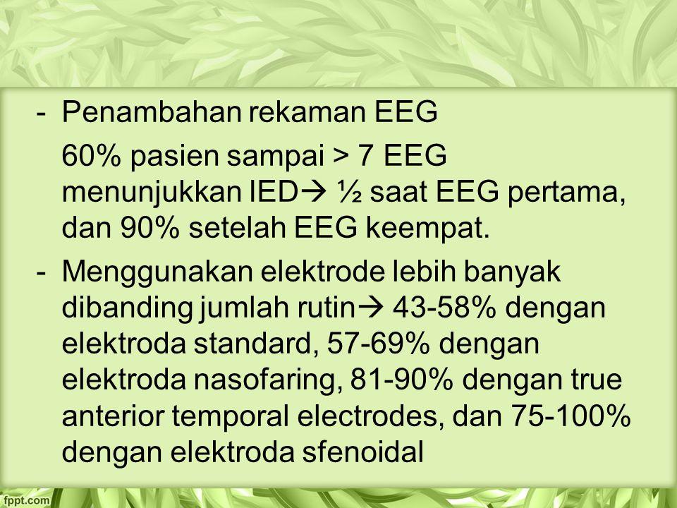 -Penambahan rekaman EEG 60% pasien sampai > 7 EEG menunjukkan IED  ½ saat EEG pertama, dan 90% setelah EEG keempat.