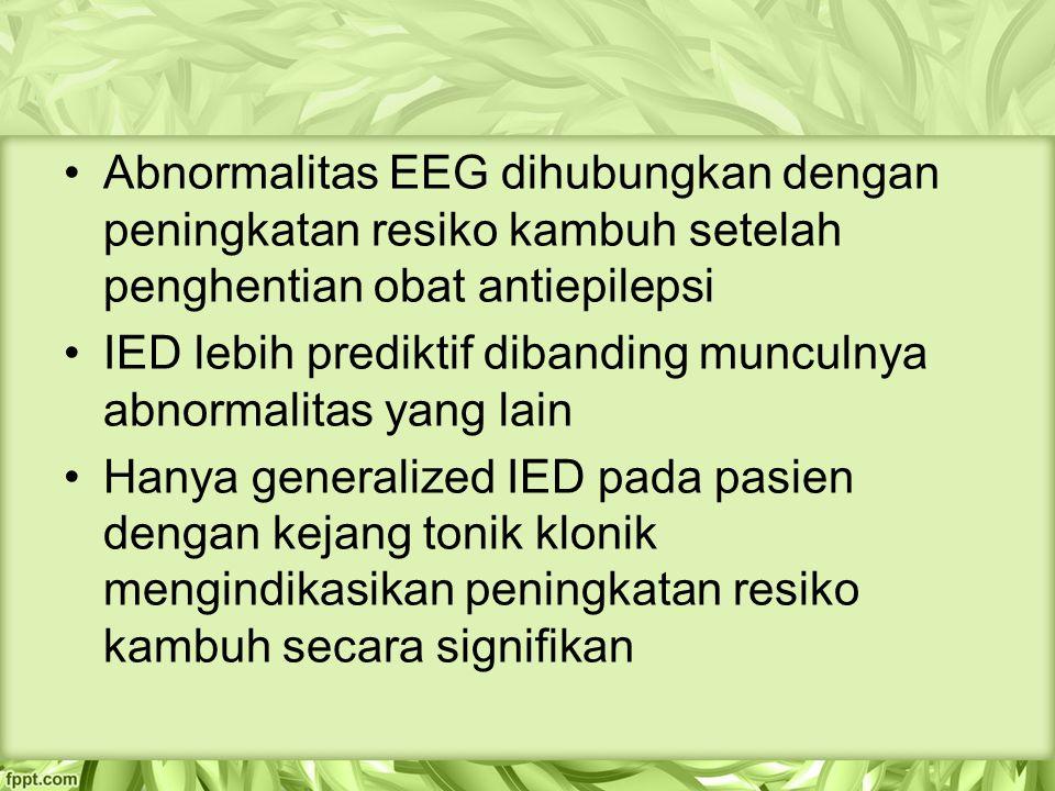 Abnormalitas EEG dihubungkan dengan peningkatan resiko kambuh setelah penghentian obat antiepilepsi IED lebih prediktif dibanding munculnya abnormalitas yang lain Hanya generalized IED pada pasien dengan kejang tonik klonik mengindikasikan peningkatan resiko kambuh secara signifikan