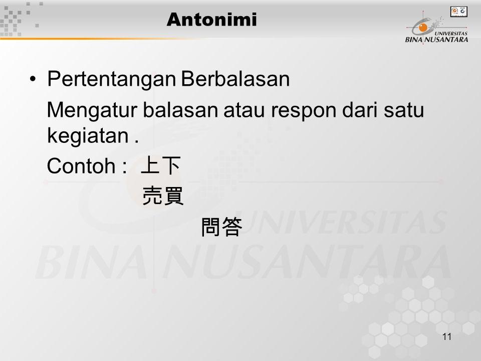 11 Antonimi Pertentangan Berbalasan Mengatur balasan atau respon dari satu kegiatan.