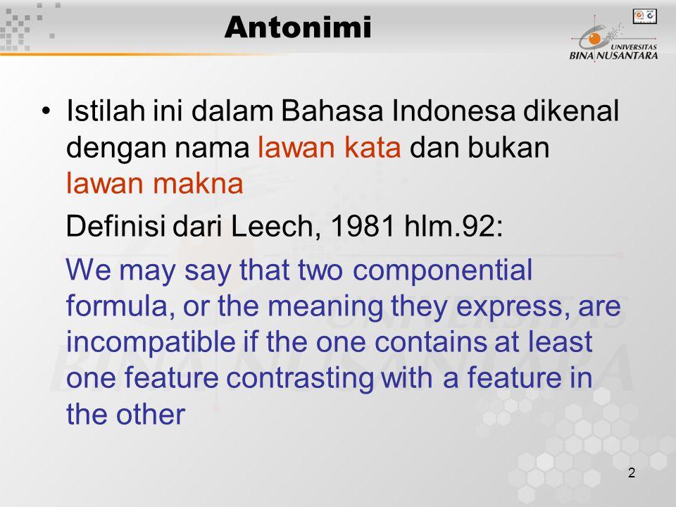 3 Definisi Leech Analisis komponen makna untuk membuktikan adanya antonimi perlu dilakukan agar setiap kata dapat dipertentangkan dari yang terdekat sampai yang terjauh.