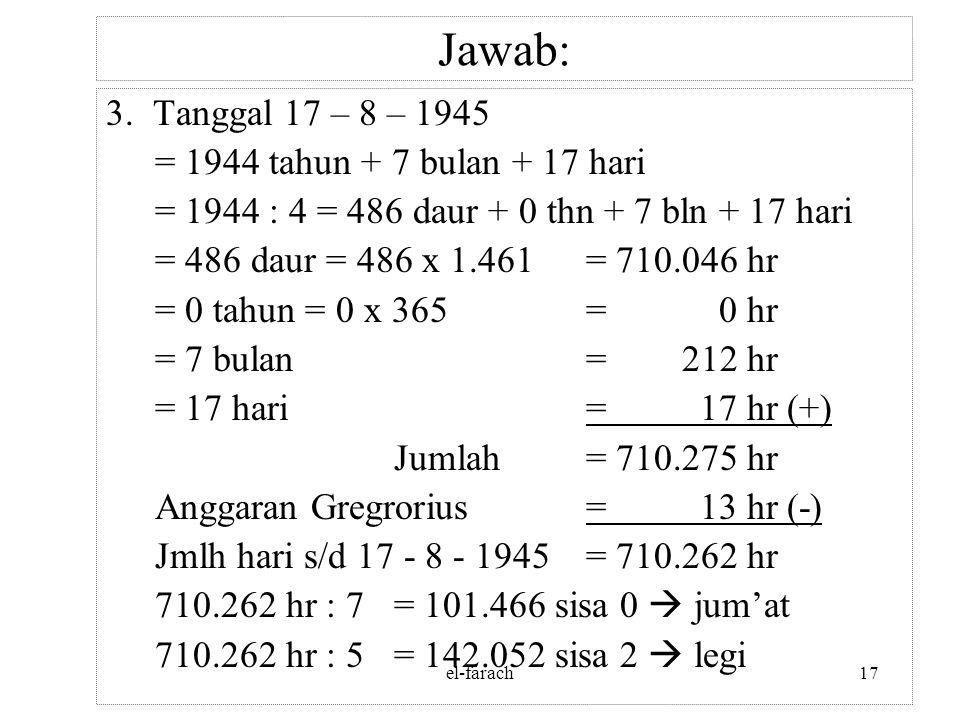 el-farach16 Jawab: 2. Tanggal 6 – 11 – 1971 = 1970 tahun + 10 bulan + 6 hari = 1970 : 4 = 492 daur + 2 thn + 10 bln + 6 hari = 492 daur = 492 x 1.461=