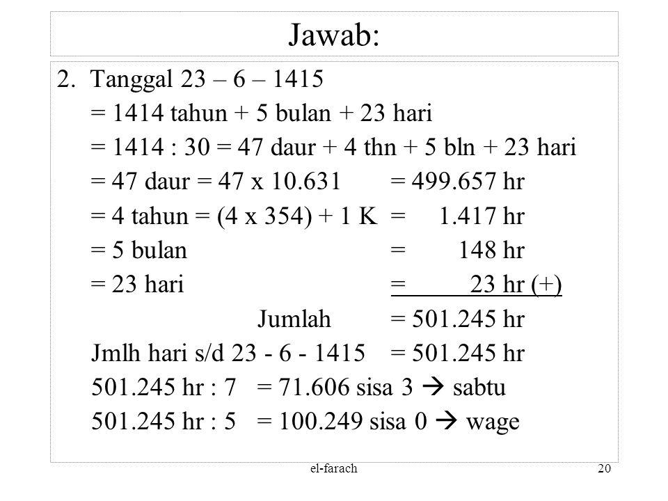 el-farach19 Jawab: 1. Tanggal 6 – 11 – 1412 = 1411 tahun + 10 bulan + 6 hari = 1411 : 30 = 47 daur + 1 thn + 10 bln + 6 hari = 47 daur = 47 x 10.631=