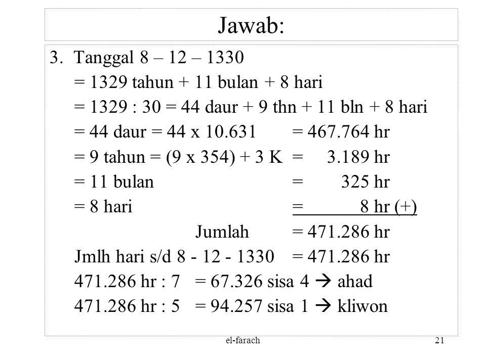 el-farach20 Jawab: 2. Tanggal 23 – 6 – 1415 = 1414 tahun + 5 bulan + 23 hari = 1414 : 30 = 47 daur + 4 thn + 5 bln + 23 hari = 47 daur = 47 x 10.631=