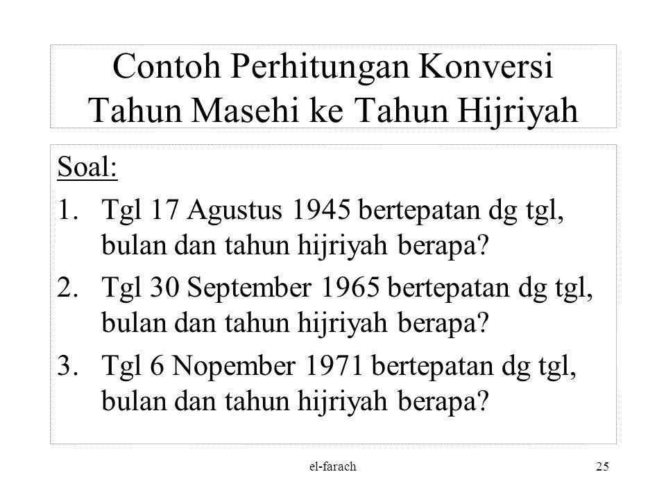 el-farach24 A. Konversi Th. Masehi Ke Th. Hijriyah 6. Hasil pengurangan poin 4 adalah jml hari yg telah dilalui sejak awal Hijriyah s/d tgl, bln dan t