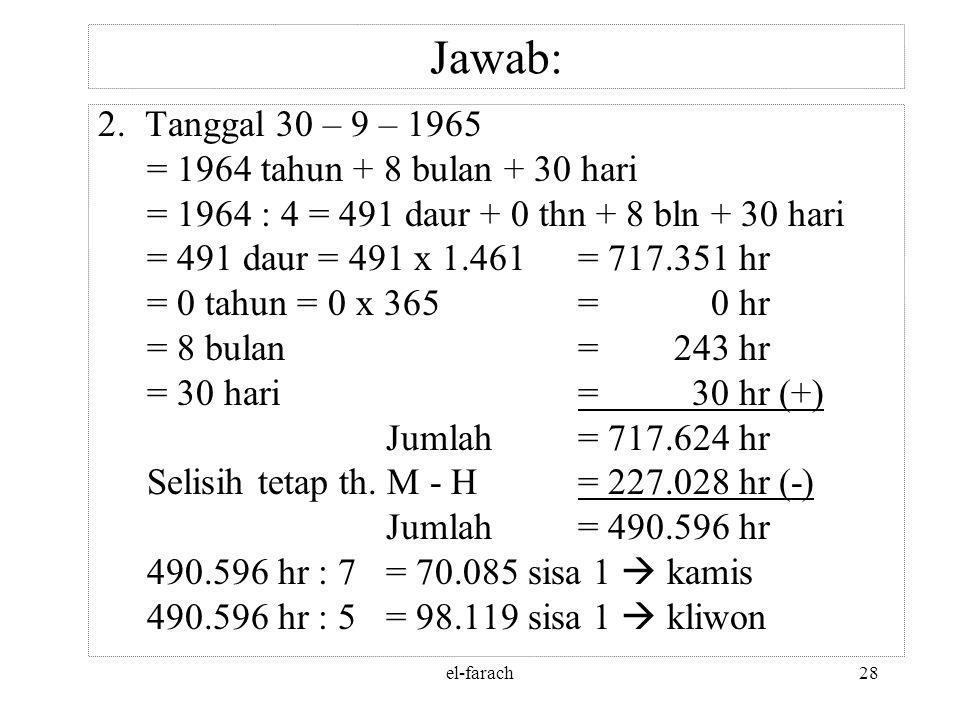 el-farach27 Jawab: 483.247 : 10.631 = 45 daur, sisa 4.852 hr 4.852 : 354 hr = 13 th (5 th. K), sisa 250 hr 45 daur= (45 x 30 th) + 13 th + 250 hr = 1.