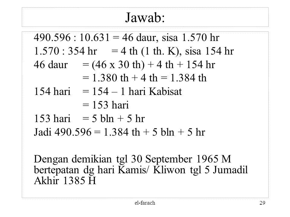 el-farach28 Jawab: 2. Tanggal 30 – 9 – 1965 = 1964 tahun + 8 bulan + 30 hari = 1964 : 4 = 491 daur + 0 thn + 8 bln + 30 hari = 491 daur = 491 x 1.461=