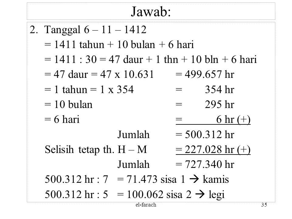 el-farach34 Jawab: 698.314 : 1.461 = 477 daur, sisa 1.417 hr 1.417 : 365 hr= 3 th, sisa 322 hr 477 daur= (477 x 4 th) + 3 th + 322 hr = 1.908 th + 3 t