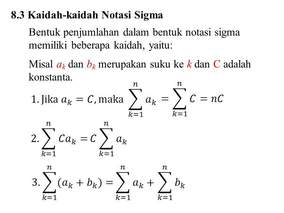 8.3 Kaidah-kaidah Notasi Sigma Bentuk penjumlahan dalam bentuk notasi sigma memiliki beberapa kaidah, yaitu: Misal a k dan b k merupakan suku ke k dan C adalah konstanta.