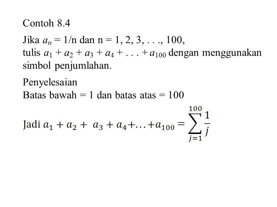 Contoh 8.4 Jika a n = 1/n dan n = 1, 2, 3,..., 100, tulis a 1 + a 2 + a 3 + a 4 +...