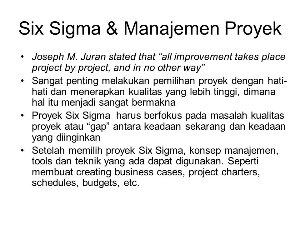 """Six Sigma & Manajemen Proyek Joseph M. Juran stated that """"all improvement takes place project by project, and in no other way"""" Sangat penting melakuka"""