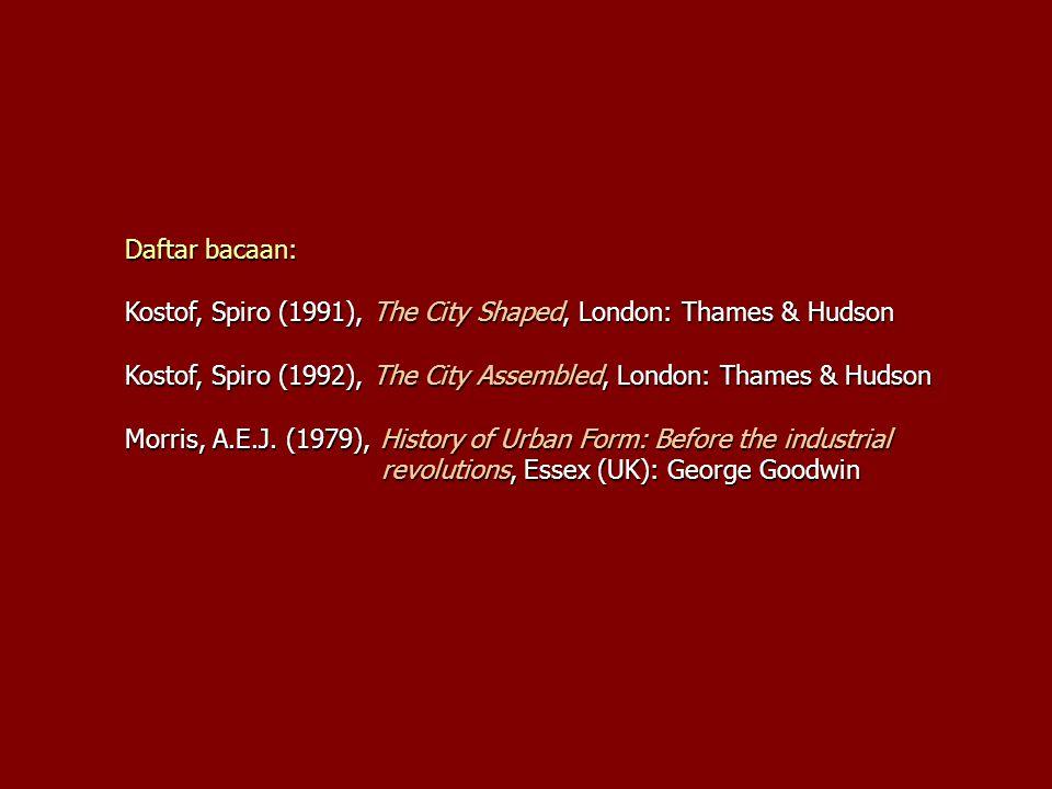 Daftar bacaan: Kostof, Spiro (1991), The City Shaped, London: Thames & Hudson Kostof, Spiro (1992), The City Assembled, London: Thames & Hudson Morris