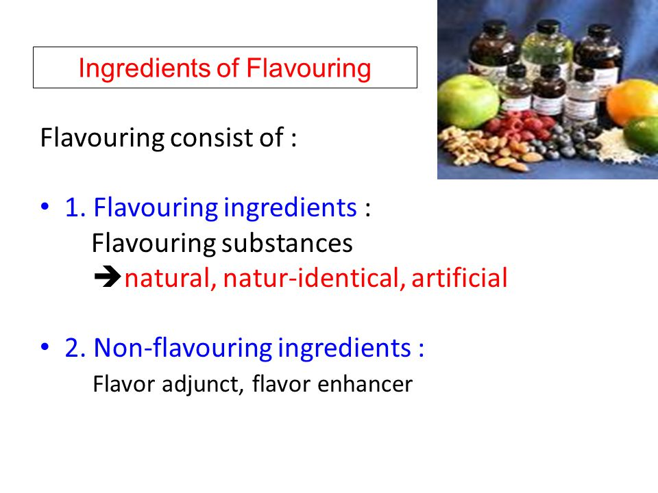 Ingredients of Flavouring Flavouring consist of : 1.