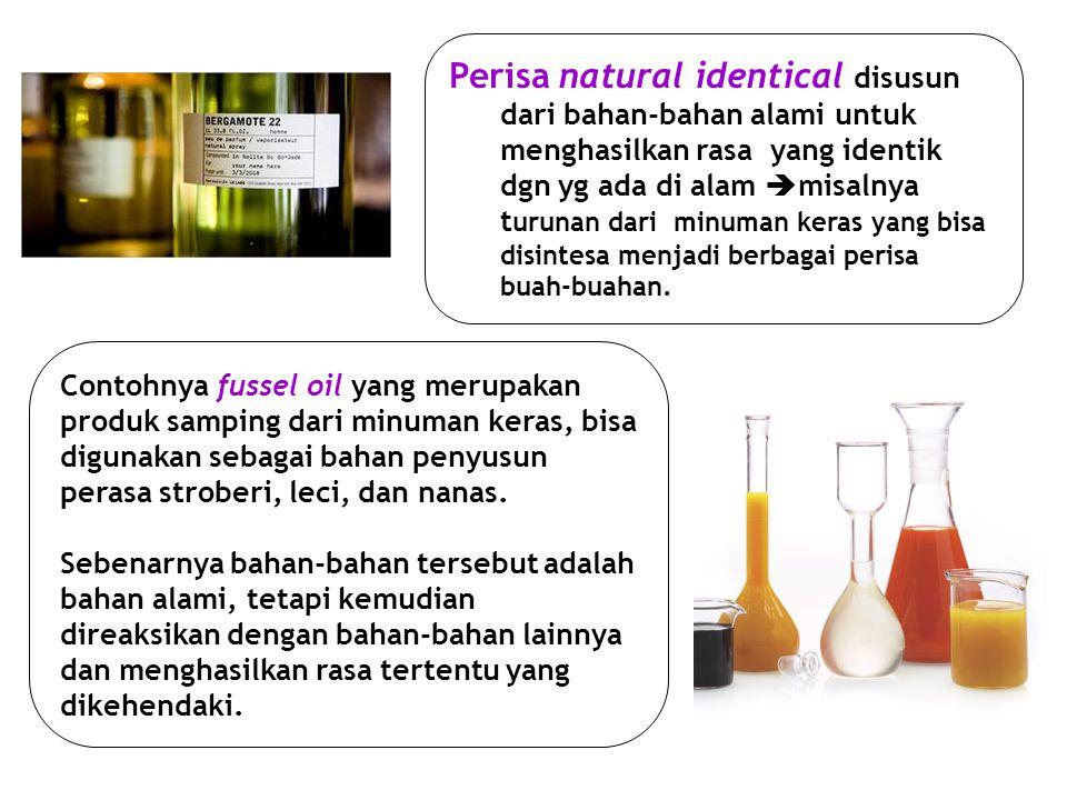 Perisa natural identical disusun dari bahan-bahan alami untuk menghasilkan rasa yang identik dgn yg ada di alam  misalnya t urunan dari minuman keras