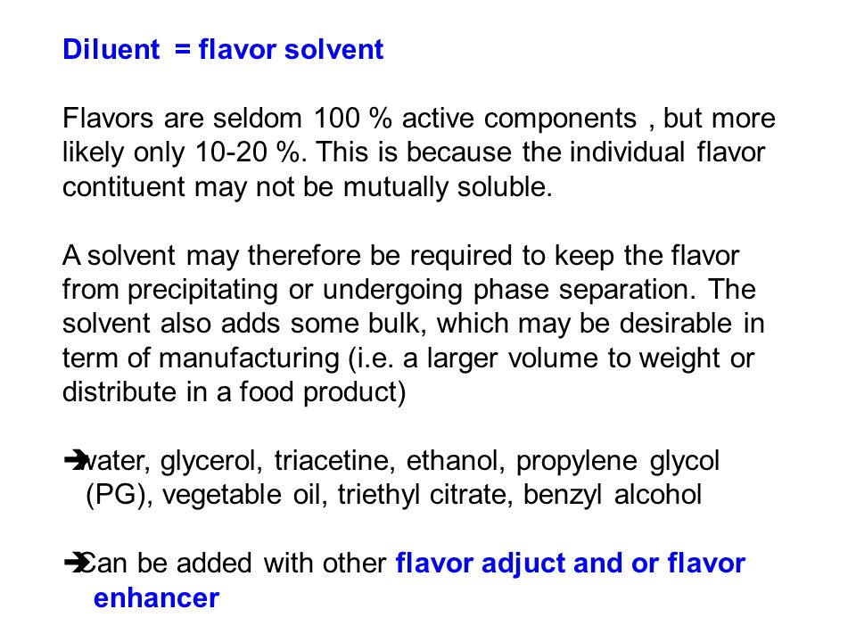 Diluent = flavor solvent Flavors are seldom 100 % active components, but more likely only 10-20 %.