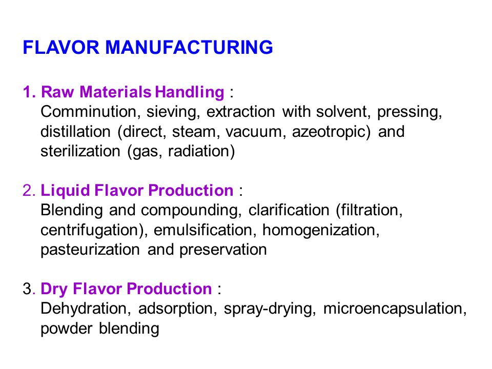 FLAVOR MANUFACTURING 1.Raw Materials Handling : Comminution, sieving, extraction with solvent, pressing, distillation (direct, steam, vacuum, azeotrop