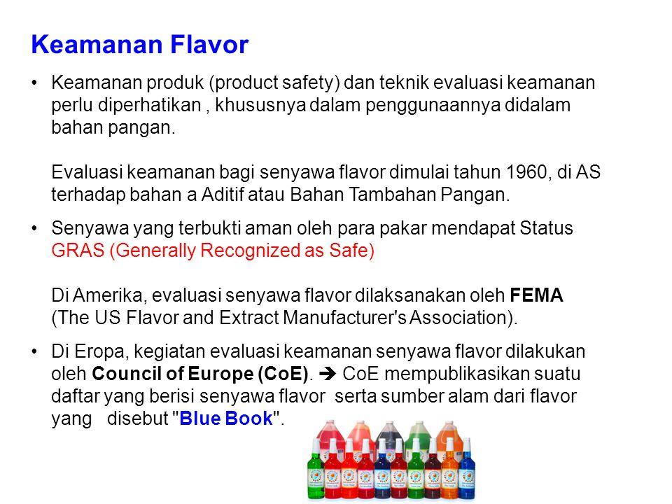 Keamanan Flavor Keamanan produk (product safety) dan teknik evaluasi keamanan perlu diperhatikan, khususnya dalam penggunaannya didalam bahan pangan.