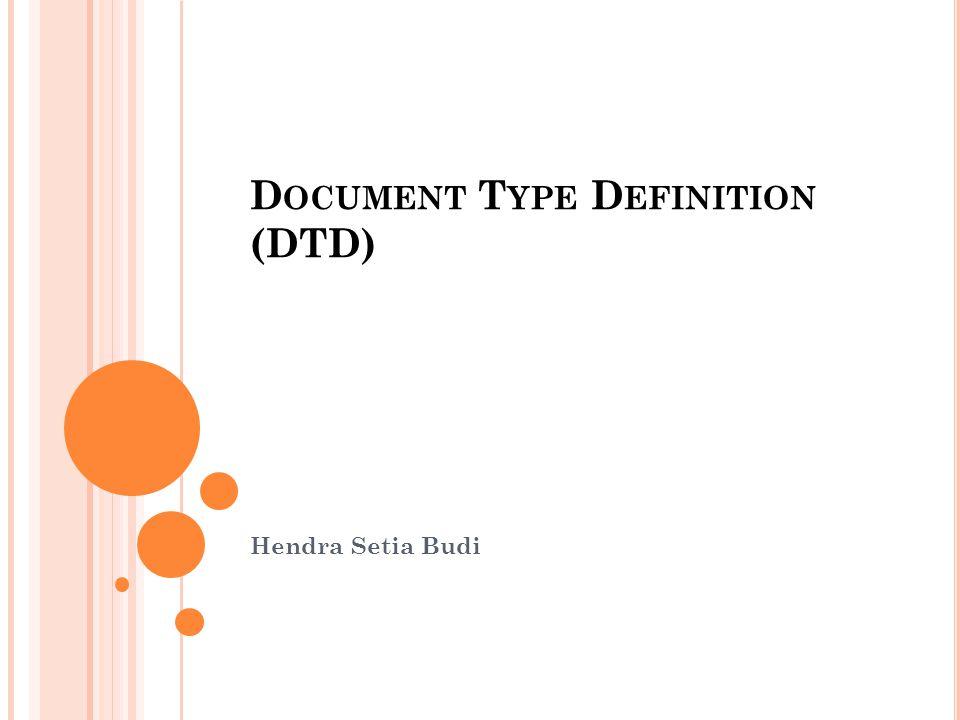 D OCUMENT T YPE D EFINITION (DTD) Hendra Setia Budi