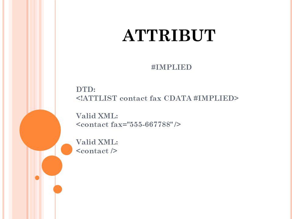 ATTRIBUT #IMPLIED DTD: Valid XML: Valid XML: