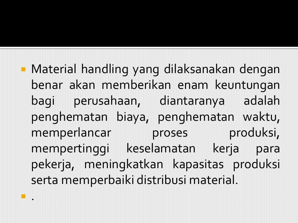  Material handling yang dilaksanakan dengan benar akan memberikan enam keuntungan bagi perusahaan, diantaranya adalah penghematan biaya, penghematan