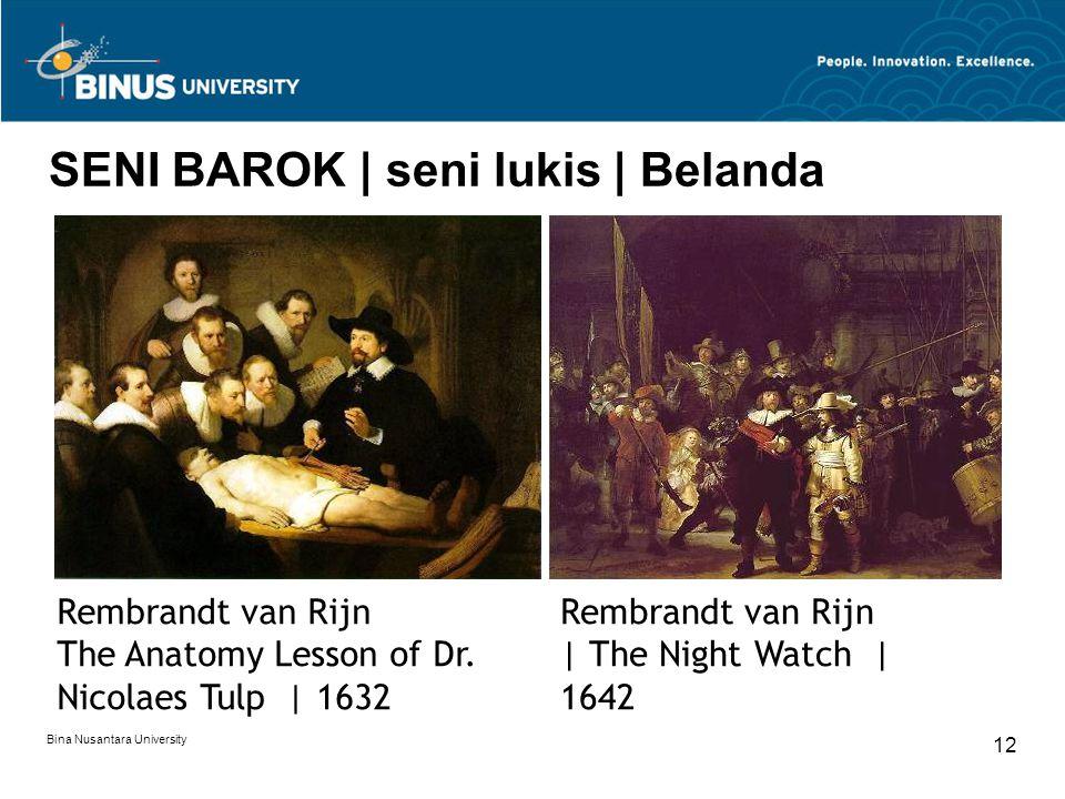 Bina Nusantara University 12 SENI BAROK | seni lukis | Belanda Rembrandt van Rijn The Anatomy Lesson of Dr. Nicolaes Tulp | 1632 Rembrandt van Rijn |