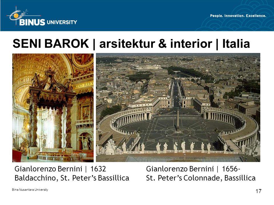 Bina Nusantara University 17 SENI BAROK | arsitektur & interior | Italia Gianlorenzo Bernini | 1632 Baldacchino, St. Peter's Bassillica Gianlorenzo Be