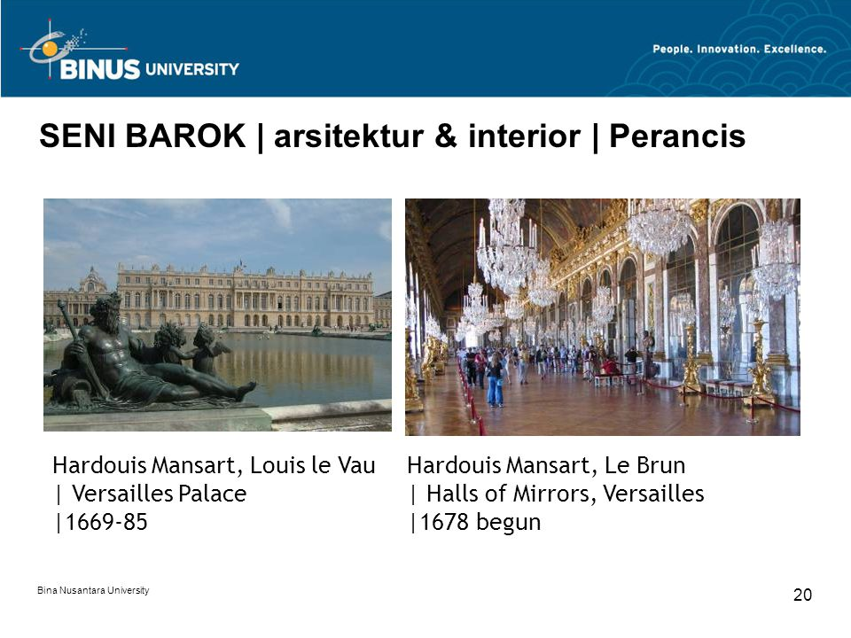 Bina Nusantara University 20 SENI BAROK | arsitektur & interior | Perancis Hardouis Mansart, Le Brun | Halls of Mirrors, Versailles |1678 begun Hardou