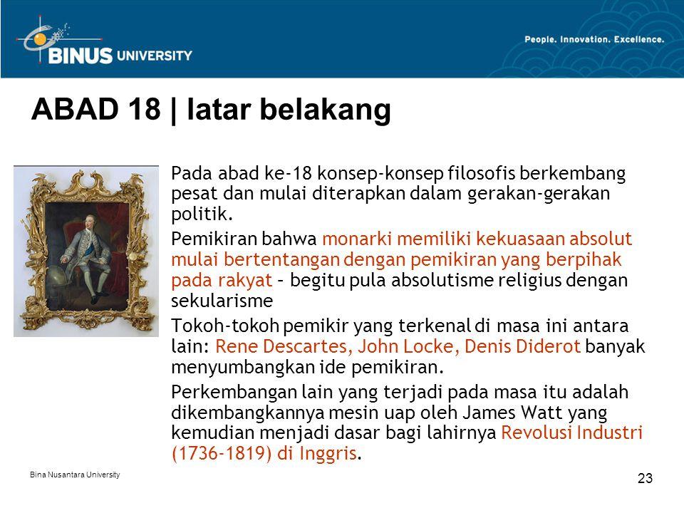 Bina Nusantara University 23 ABAD 18 | latar belakang Pada abad ke-18 konsep-konsep filosofis berkembang pesat dan mulai diterapkan dalam gerakan-gera
