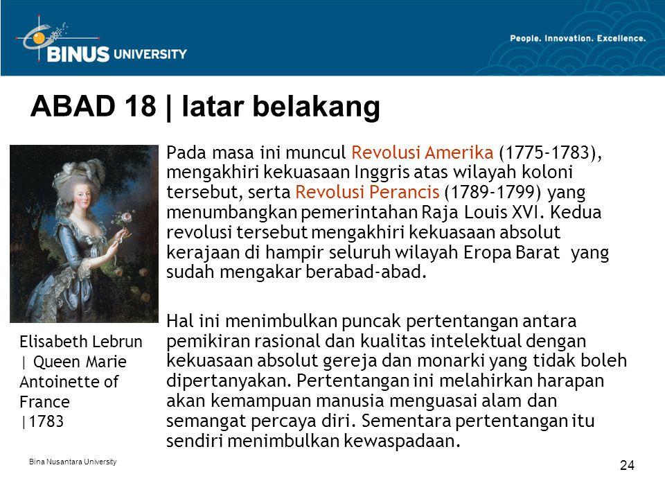 Bina Nusantara University 24 ABAD 18 | latar belakang Pada masa ini muncul Revolusi Amerika (1775-1783), mengakhiri kekuasaan Inggris atas wilayah kol