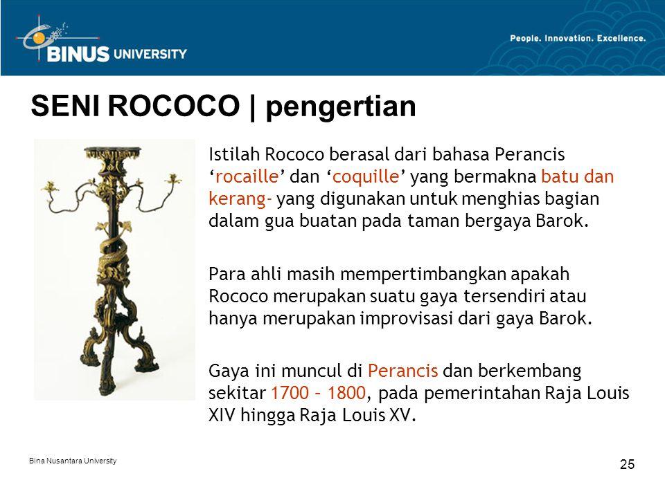 Bina Nusantara University 25 SENI ROCOCO | pengertian Istilah Rococo berasal dari bahasa Perancis 'rocaille' dan 'coquille' yang bermakna batu dan ker