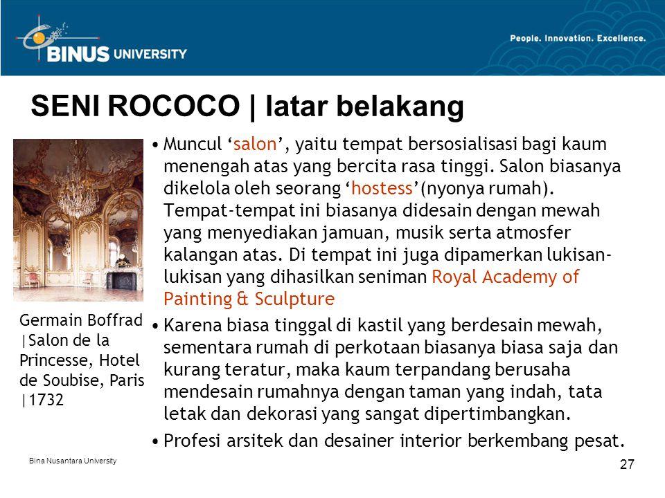 Bina Nusantara University 27 SENI ROCOCO | latar belakang Muncul 'salon', yaitu tempat bersosialisasi bagi kaum menengah atas yang bercita rasa tinggi
