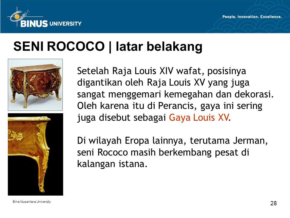 Bina Nusantara University 28 SENI ROCOCO | latar belakang Setelah Raja Louis XIV wafat, posisinya digantikan oleh Raja Louis XV yang juga sangat mengg
