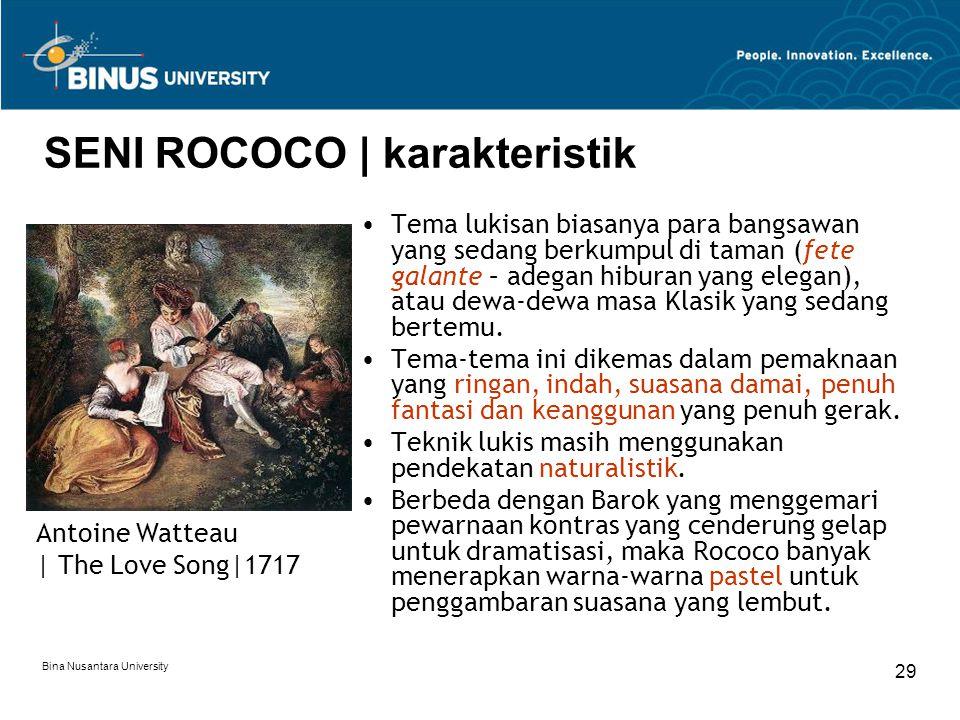 Bina Nusantara University 29 SENI ROCOCO | karakteristik Tema lukisan biasanya para bangsawan yang sedang berkumpul di taman (fete galante – adegan hi