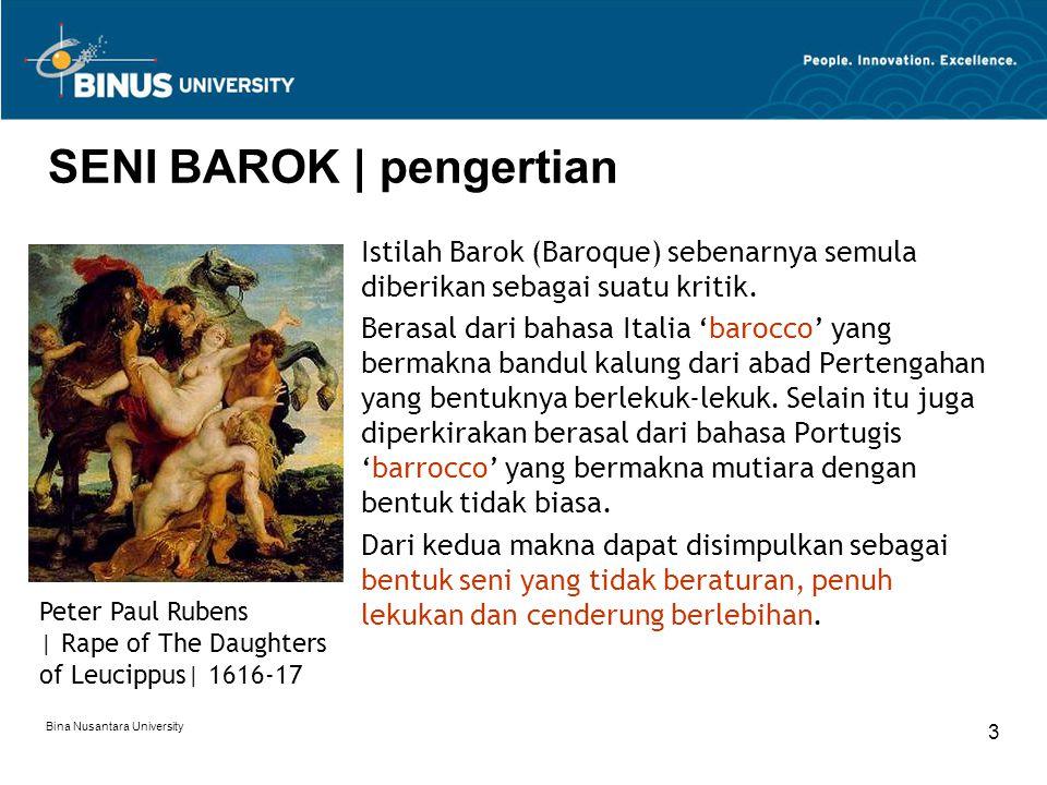 Bina Nusantara University 3 SENI BAROK | pengertian Istilah Barok (Baroque) sebenarnya semula diberikan sebagai suatu kritik. Berasal dari bahasa Ital