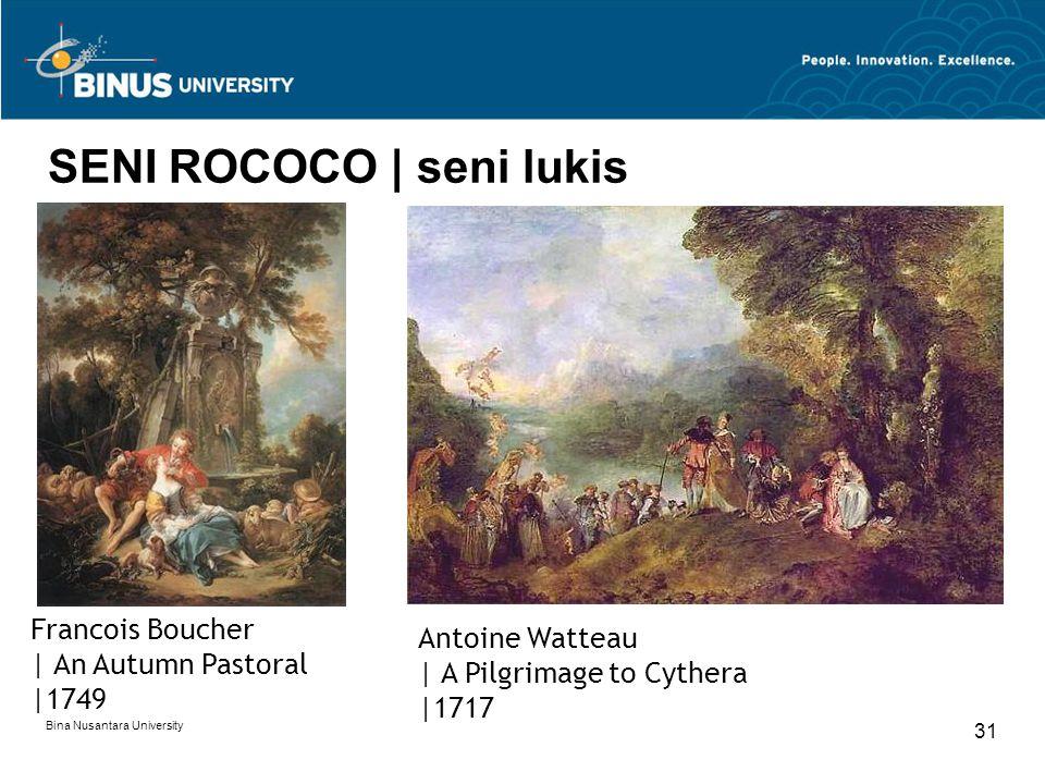 Bina Nusantara University 31 SENI ROCOCO | seni lukis Antoine Watteau | A Pilgrimage to Cythera |1717 Francois Boucher | An Autumn Pastoral |1749