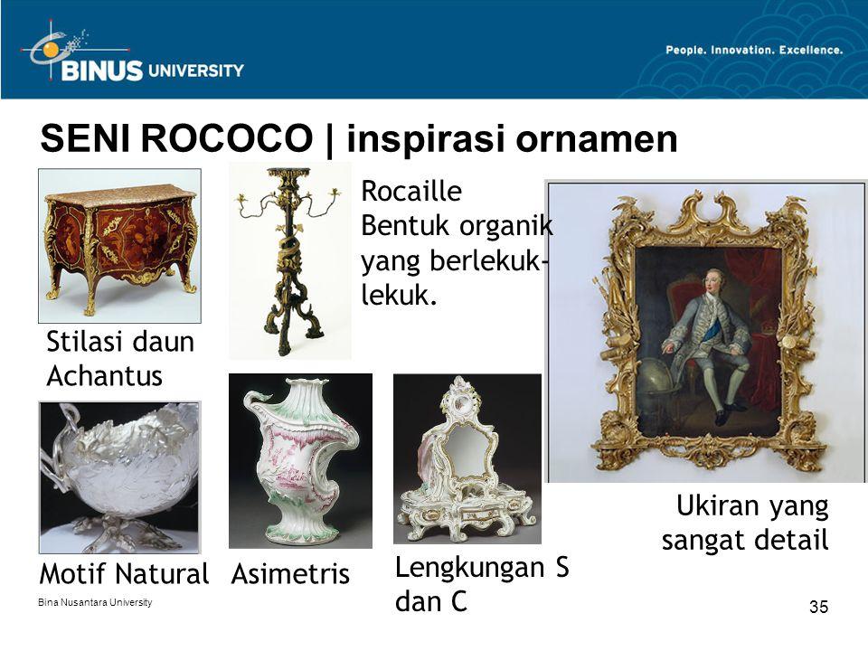 Bina Nusantara University 35 SENI ROCOCO | inspirasi ornamen Stilasi daun Achantus Motif Natural Ukiran yang sangat detail Asimetris Lengkungan S dan