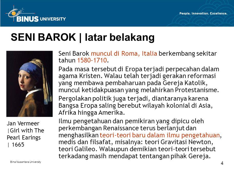 Bina Nusantara University 4 SENI BAROK | latar belakang Seni Barok muncul di Roma, Italia berkembang sekitar tahun 1580-1710. Pada masa tersebut di Er