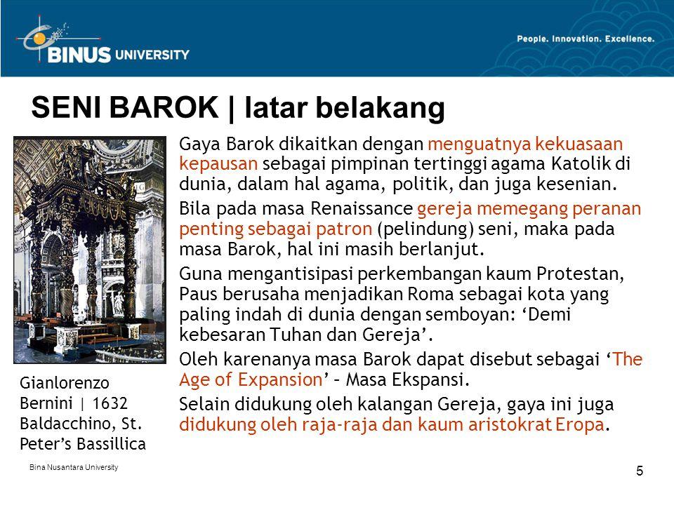Bina Nusantara University 5 SENI BAROK | latar belakang Gaya Barok dikaitkan dengan menguatnya kekuasaan kepausan sebagai pimpinan tertinggi agama Kat