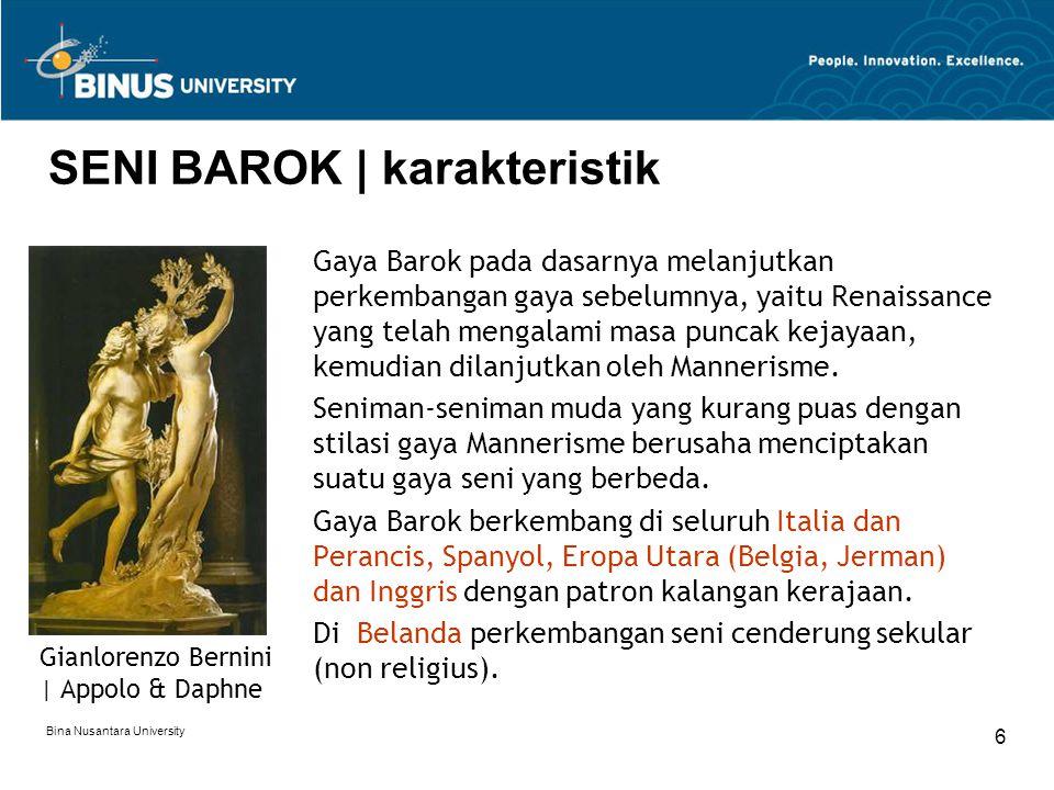 Bina Nusantara University 6 SENI BAROK | karakteristik Gaya Barok pada dasarnya melanjutkan perkembangan gaya sebelumnya, yaitu Renaissance yang telah