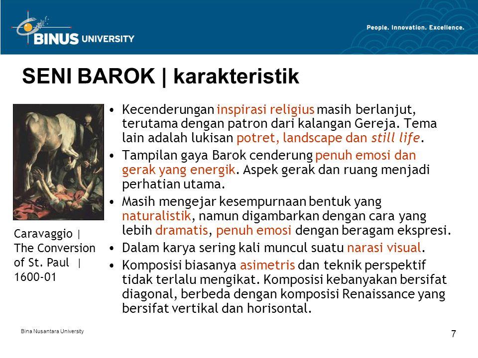 Bina Nusantara University 7 SENI BAROK | karakteristik Kecenderungan inspirasi religius masih berlanjut, terutama dengan patron dari kalangan Gereja.