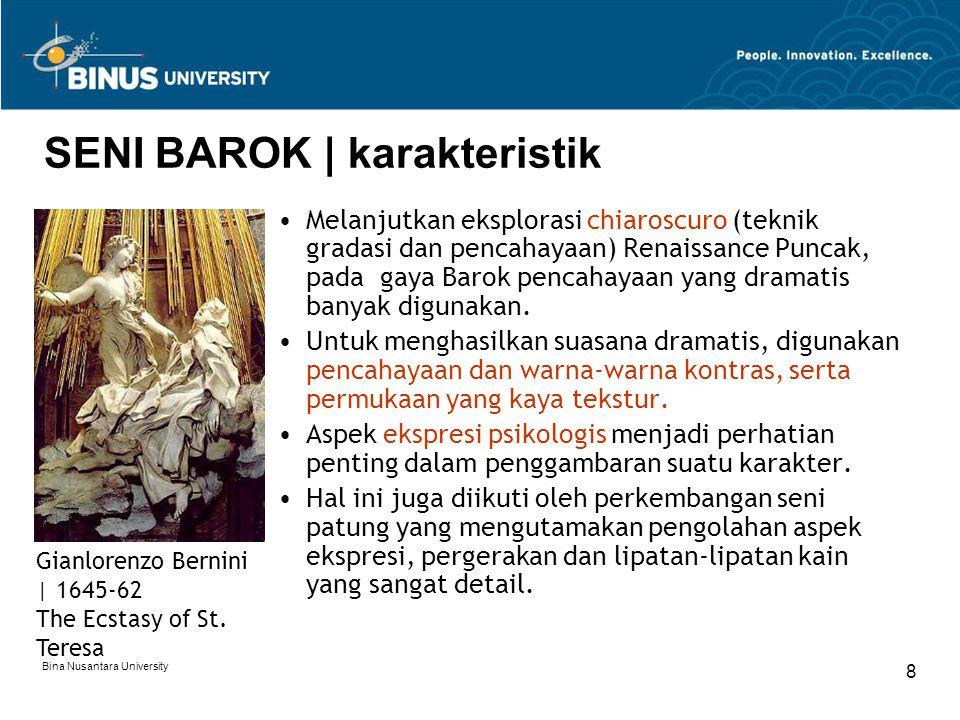 Bina Nusantara University 8 SENI BAROK | karakteristik Melanjutkan eksplorasi chiaroscuro (teknik gradasi dan pencahayaan) Renaissance Puncak, pada ga