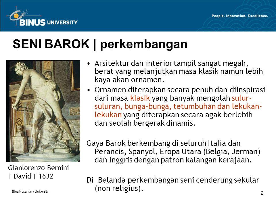 Bina Nusantara University 9 SENI BAROK | perkembangan Arsitektur dan interior tampil sangat megah, berat yang melanjutkan masa klasik namun lebih kaya