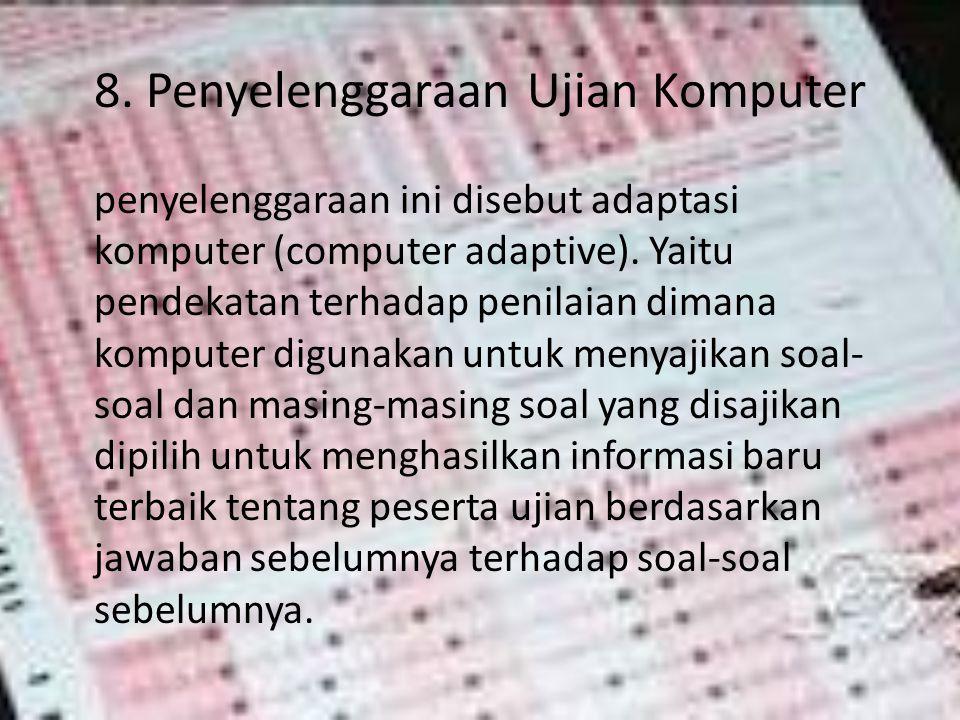 8. Penyelenggaraan Ujian Komputer penyelenggaraan ini disebut adaptasi komputer (computer adaptive). Yaitu pendekatan terhadap penilaian dimana komput