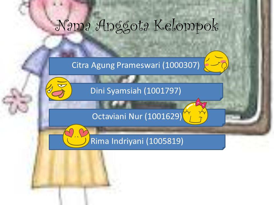Nama Anggota Kelompok Citra Agung Prameswari (1000307) Dini Syamsiah (1001797) Octaviani Nur (1001629) Rima Indriyani (1005819)